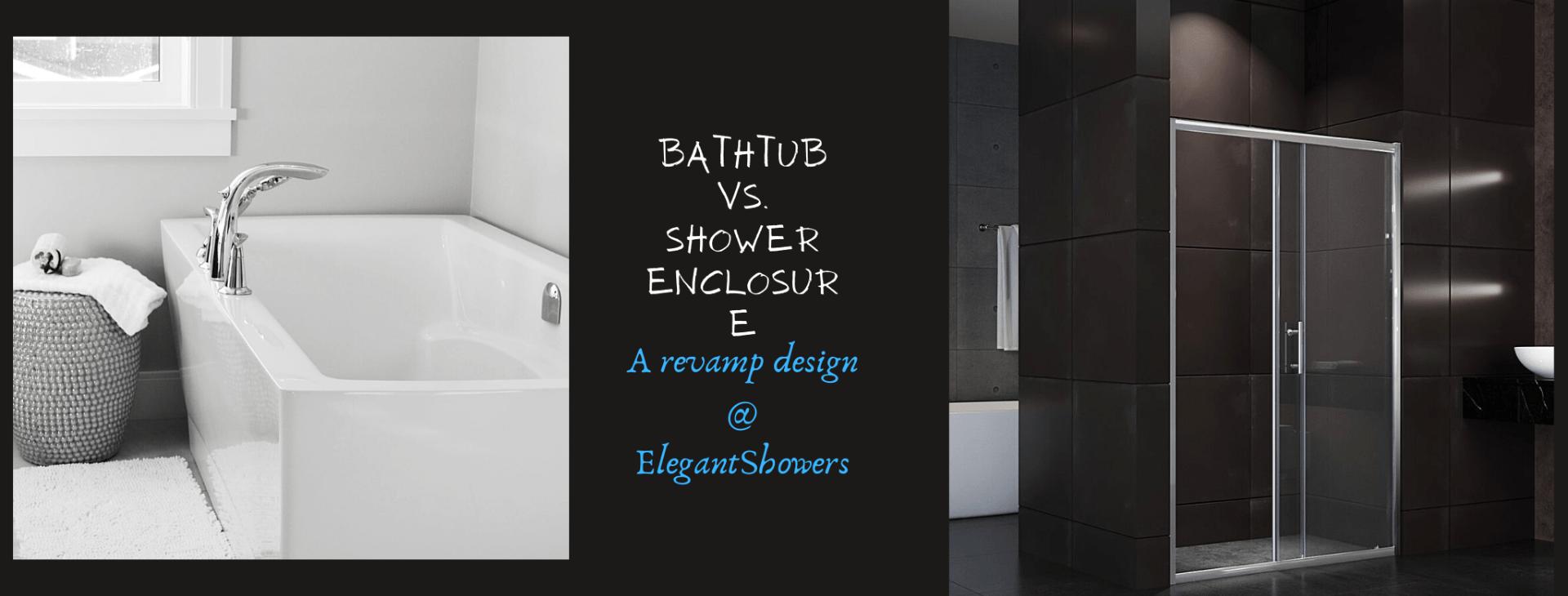 Bathtub Vs Shower Enclosure - Elegant Showers